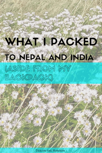 Nepal and India: My Unusual Parallel Packing List | Teja on the Horizon | travel preparation | mental preparation | emotional preparation | packing list | mental fortitude | female solo travel