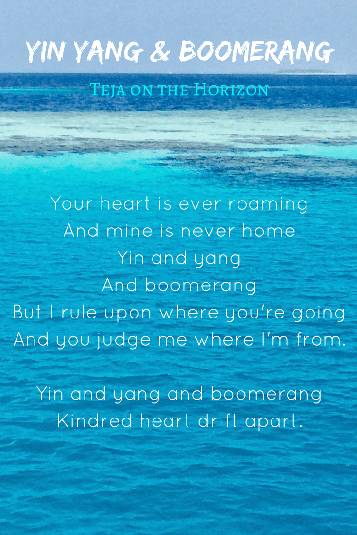 Yin Yang and Boomerang | poem | poetry | Teja on the Horizon | opposites attract | try try again | acceptance | tolerance | synergy | temperance | kindred spirits | complementariness