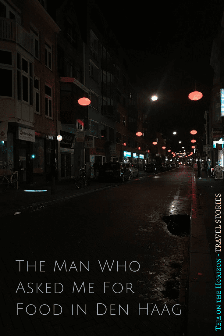 Chinatown in Den Haag | life | The Man Who Asked Me for Food in Den Haag | Netherlands travel story | slow travel | homeless man | daughter | love | Teja on the Horizon | slow travel | solo travel | humanity | faith | religion