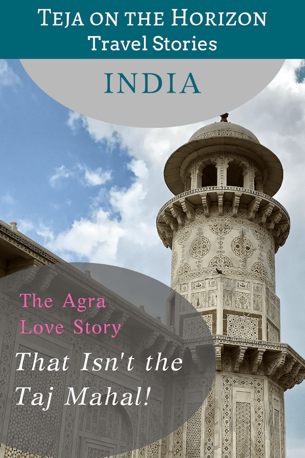 Travel story 'The Two Tombs: There are TWO Love Stories in Agra!' on travel blog Teja on the Horizon | Mughal love stories | Agra heritage sites | Taj Mahal | Baby Taj | Tomb of I'timad-ud Daula | marble inlay tombs of Agra